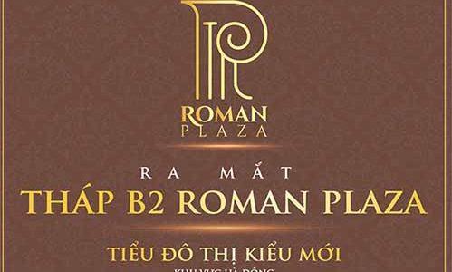 Dự án Roman Plaza (Shophouse, Biệt thự, Căn hộ đẳng cấp)